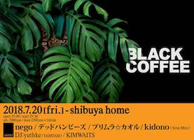 7/20(fri) 渋谷HOME 【BLACK COFFEE】